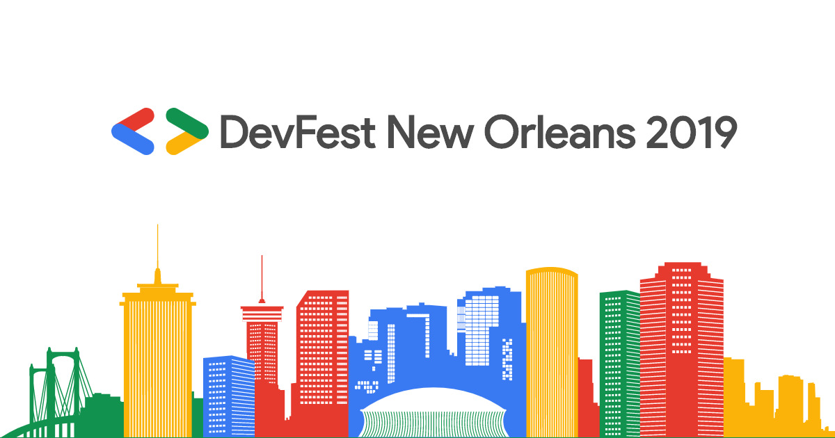New Orleans What Do We Do Now We Focus >> Devfest New Orleans 2019